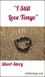 """I STILL LOVE TONYE"" (5) SHORT STORY"