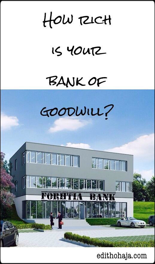HOW RICH IS YOUR BANK OF GOODWILL?