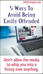 5 WAYS TO AVOID BEING EASILY OFFENDED