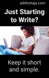 JUST STARTING TO WRITE? Keep it short and simple.