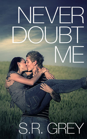 Never Doubt Me by S.R. Grey