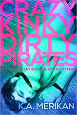 Crazy Kinky Dirty Pirates by K.A. Merikan