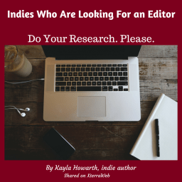 ndies who are looking for an editor. Do your research. Please. Article by Kayla Howarth, indie author. Recommendation for Kelly Hartigan and XterraWeb for book editing.
