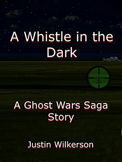 A Whistle in the Dark by Justin Wilkerson. A Ghost Wars Saga Story, Book 2