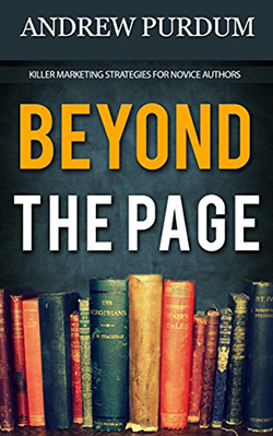 Beyond the Page: Killer Marketing Strategies for Novice Authors by Andrew Purdum