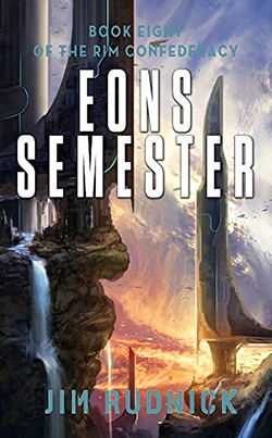 Eons Semester by Jim Rudnick. The RIM Confederacy, Book 8.