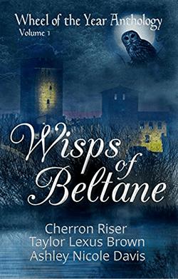 Wisps of Beltane. Year of the Wheel Anthology, Volume One.