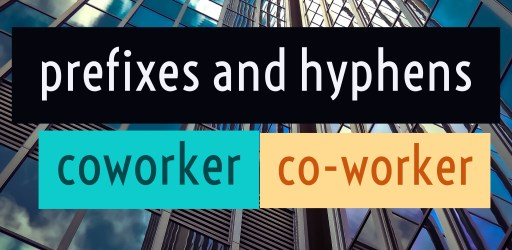Prefixes: One word or hyphenated?