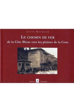 Louis Roubaud - Le chemin de fer de la côte bleue vers les plaines de la Crau