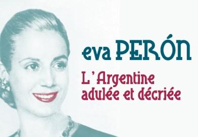 Eva Perón : l'Argentine adulée et décriée
