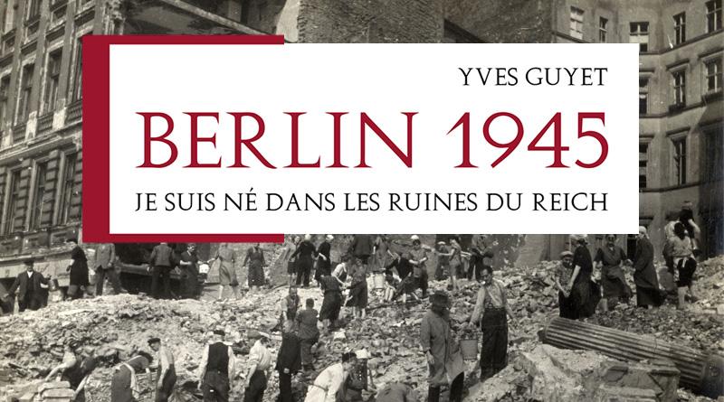 Berlin 1945 : Je suis né dans les ruines du Reich