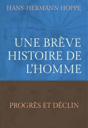 Hans-Hermann Hoppe — Une brève histoire de l'homme : progrès et déclin