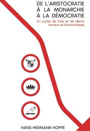 Hans-Hermann Hoppe — De l'aristocratie à la monarchie à la démocratie