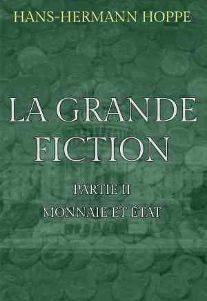 Hans-Hermann Hoppe — La Grande Fiction : Partie II – Monnaie et État