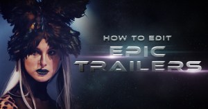 How to Edit Epic Trailers