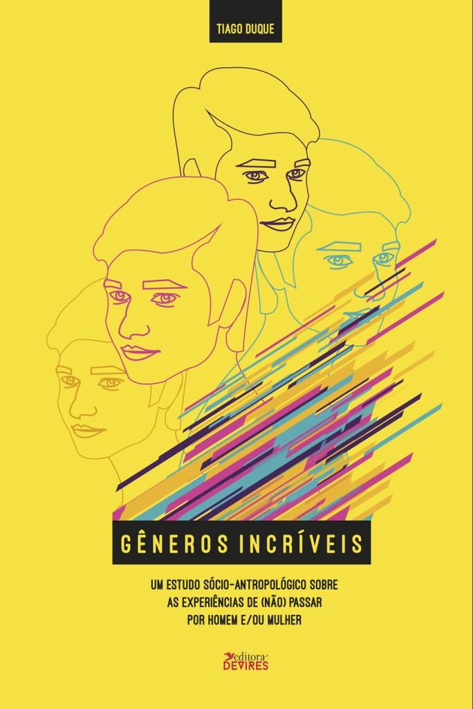 Capa de Livro: Gêneros incríveis: um estudo sócio-antropológico sobre as experiências de (não) passar por homem e/ou mulher