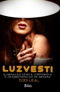 Capa de Livro: Luzvesti: iluminação cênica, corpomídia e desobediências de gênero