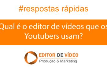 Qual é o editor de vídeos que os Youtubers usam?