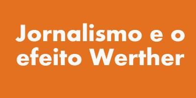 Jornalismo e o efeito Werther