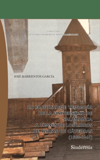 Portada La Facultad de Teología de la Universidad de Salamanca a través de los libros de visitas de cátedras (1560-1641)