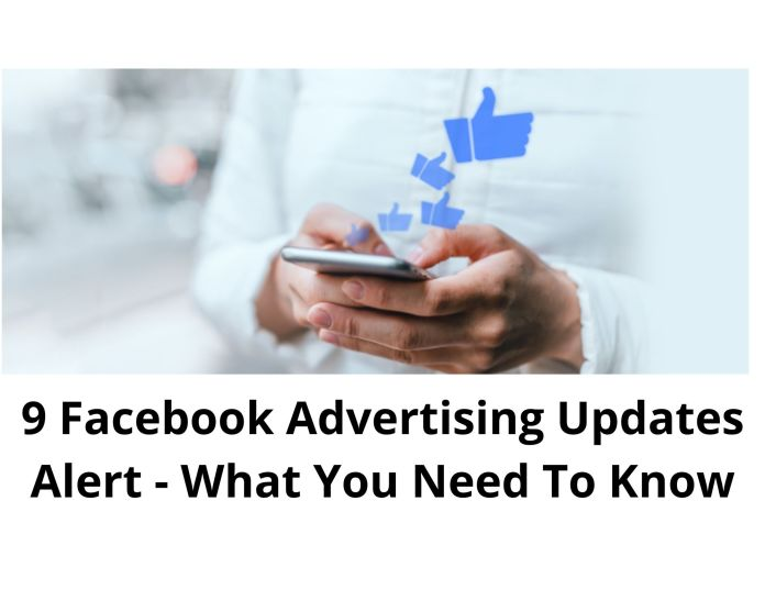 9 Facebook Advertising Updates Alert - What You Need To Know