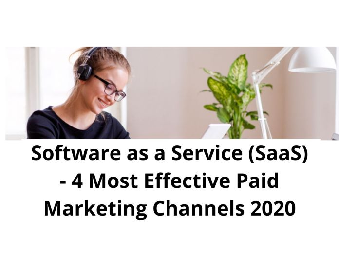 Software as a service (SaaS) - 4 Most Effective Paid Marketing Channels 2020