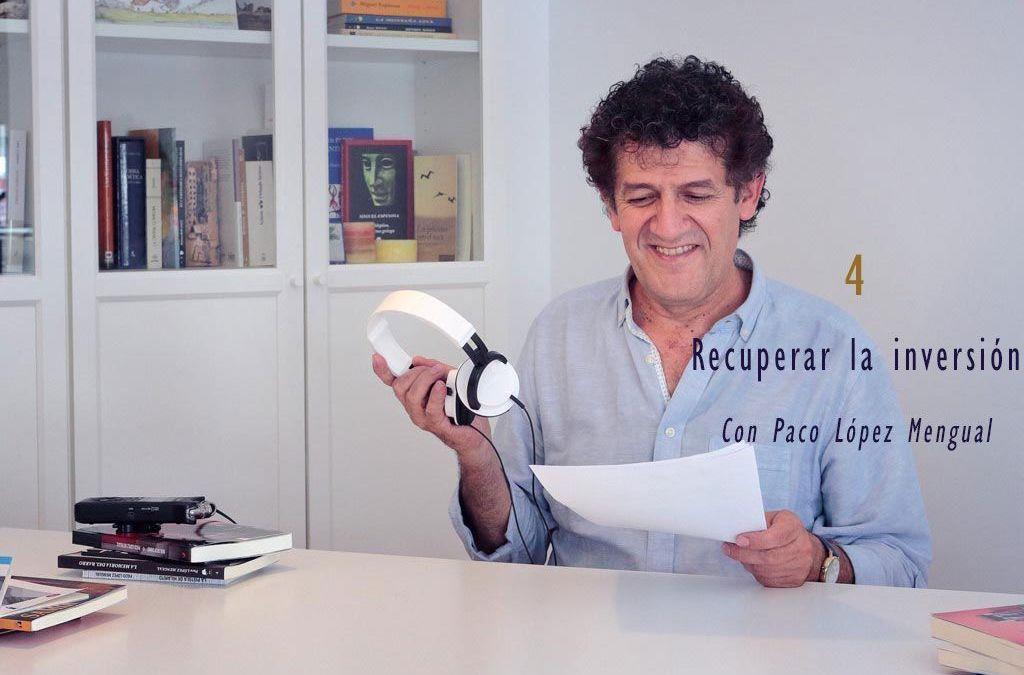 Recuperar la inversión | Experiencias de autor con Paco López Mengual