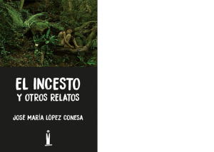 El incesto y otros relatos de Jose María Lopez Conesa
