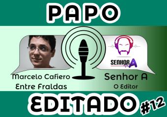 Papo Editado #012 – Marcelo Cafiero – Entre Fraldas