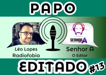 Papo Editado #013 – Leo Lopes – Radiofobialhes
