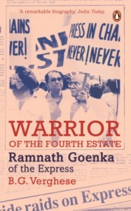 Warrior of the Fourth Estate - Ramnath Goenka of the Express - B.G.Verghese