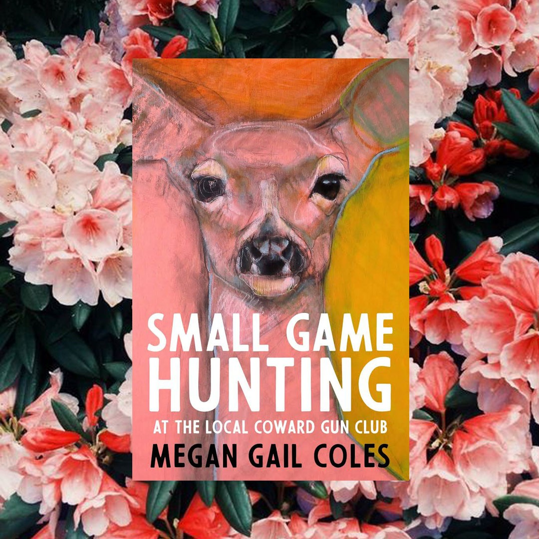 Small Game Hunting at the Local Cowards Club by Megan Gail Coles