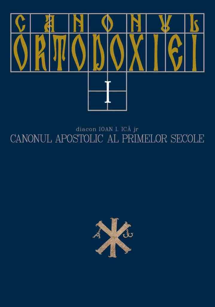 Canonul Ortodoxiei. I. Canonul apostolic al primelor secole