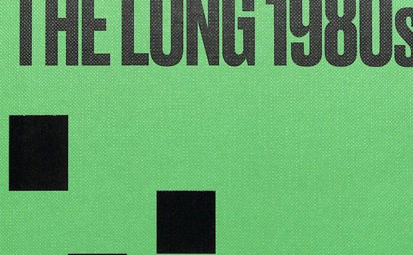 """""""The Long 1980s"""" un libro sull'importanza degli anni Ottanta"""