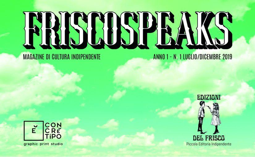 FRISCOSPEAKS n.1 É FUORI !!!
