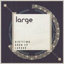 Dirtytwo – Soon EP [LAR333]