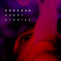 Rebekah – Ghost Stories EP [RBK006]
