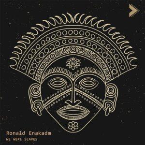 Ronald Enakadm – We Were Slaves [SRHME003]