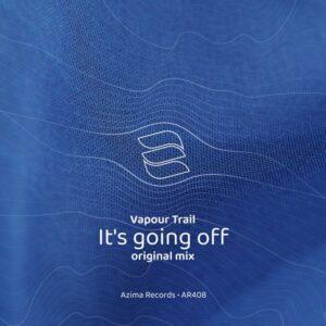 Vapour Trail – It's going off [AR408]