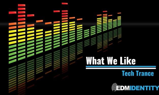 What We Like || Tech Trance