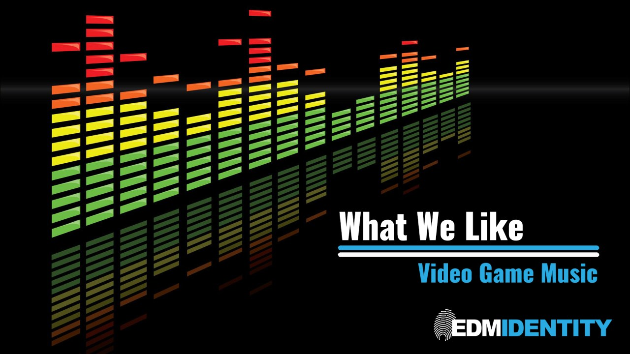 What We Like || Video Game Music