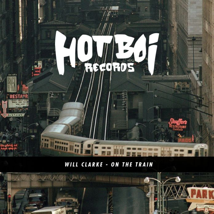 Will Clarke On The Train Hot Boi Records