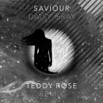 Daisy Gray- Saviour (Teddy Rose Remix)