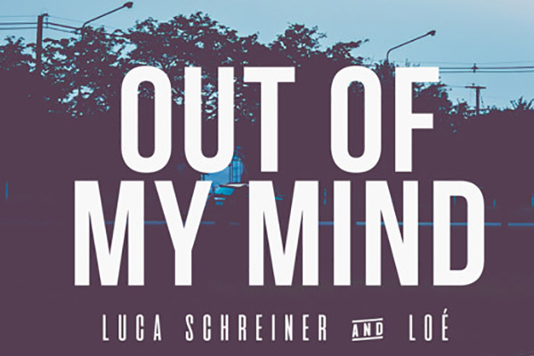 Luca Schreiner & Loé - Out Of My Mind