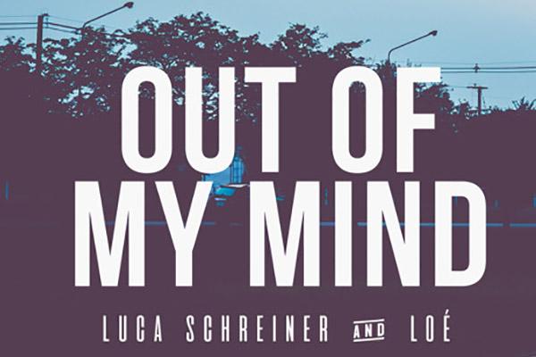 Luca Schreiner & Loé - Out Of My Mind