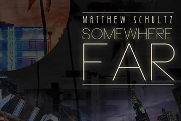 Matthew Schultz - Somewhere FAR