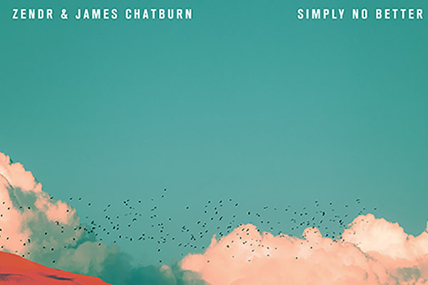 ZENDR & James Chatburn - Simply No Better