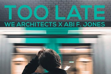 We Architects x Abi F Jones - Too Late