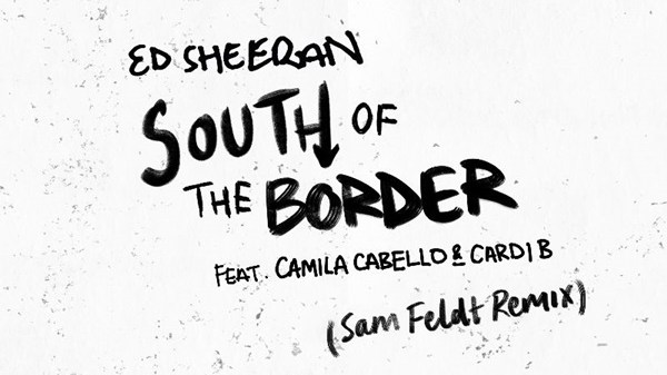 Sam Feldt Ed Sheeran South Of The Border