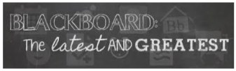 Blackboard: The Latest and Greatest